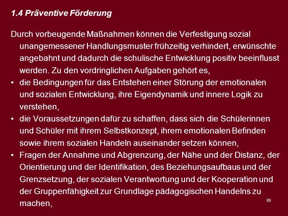 89 1.4 Präventive Förderung Durch vorbeugende Maßnahmen können die Verfestigung sozial unangemessener Handlungsmuster frühzeitig verhindert, erwünscht