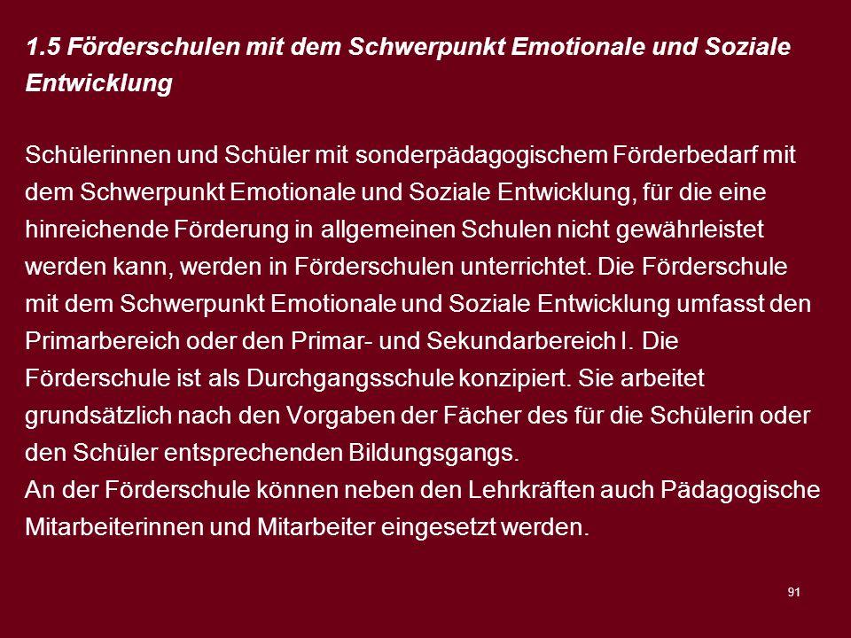 91 1.5 Förderschulen mit dem Schwerpunkt Emotionale und Soziale Entwicklung Schülerinnen und Schüler mit sonderpädagogischem Förderbedarf mit dem Schw