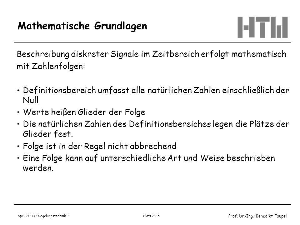 Prof. Dr.-Ing. Benedikt Faupel April 2003 / Regelungstechnik 2 Blatt 2.25 Mathematische Grundlagen Beschreibung diskreter Signale im Zeitbereich erfol