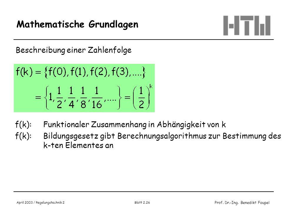 Prof. Dr.-Ing. Benedikt Faupel April 2003 / Regelungstechnik 2 Blatt 2.26 Mathematische Grundlagen Beschreibung einer Zahlenfolge f(k): Funktionaler Z