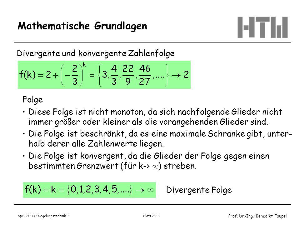 Prof. Dr.-Ing. Benedikt Faupel April 2003 / Regelungstechnik 2 Blatt 2.28 Mathematische Grundlagen Divergente und konvergente Zahlenfolge Folge Diese