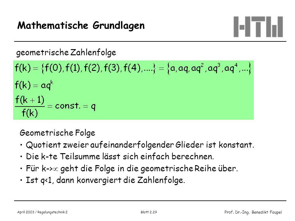 Prof. Dr.-Ing. Benedikt Faupel April 2003 / Regelungstechnik 2 Blatt 2.29 Mathematische Grundlagen geometrische Zahlenfolge Geometrische Folge Quotien