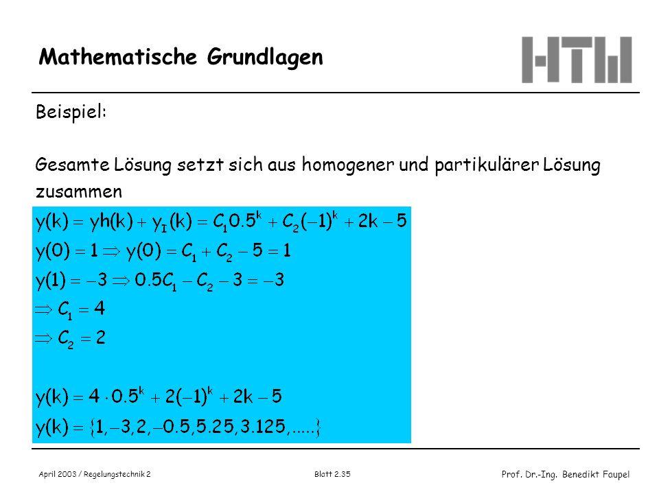 Prof. Dr.-Ing. Benedikt Faupel April 2003 / Regelungstechnik 2 Blatt 2.35 Mathematische Grundlagen Beispiel: Gesamte Lösung setzt sich aus homogener u