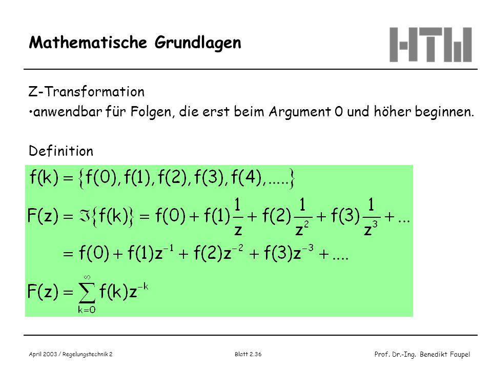 Prof. Dr.-Ing. Benedikt Faupel April 2003 / Regelungstechnik 2 Blatt 2.36 Mathematische Grundlagen Z-Transformation anwendbar für Folgen, die erst bei