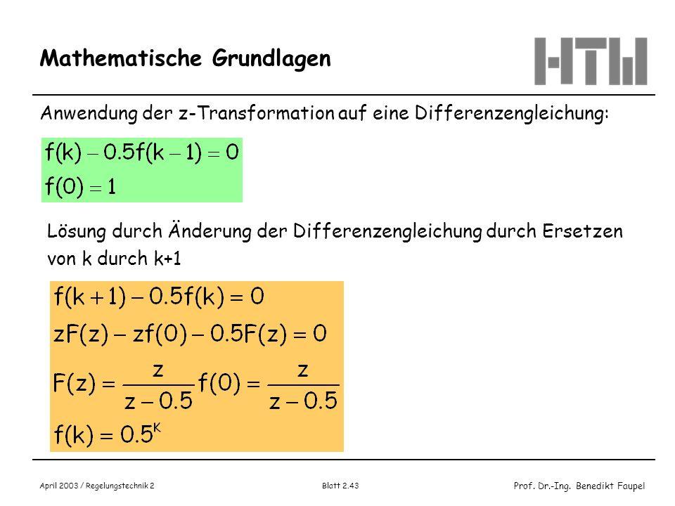 Prof. Dr.-Ing. Benedikt Faupel April 2003 / Regelungstechnik 2 Blatt 2.43 Mathematische Grundlagen Anwendung der z-Transformation auf eine Differenzen