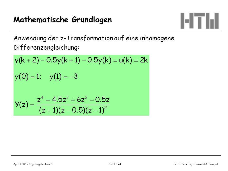 Prof. Dr.-Ing. Benedikt Faupel April 2003 / Regelungstechnik 2 Blatt 2.44 Mathematische Grundlagen Anwendung der z-Transformation auf eine inhomogene