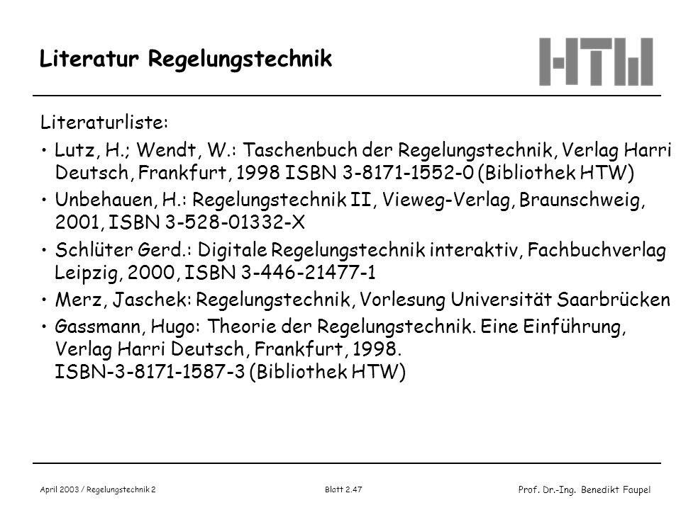Prof. Dr.-Ing. Benedikt Faupel April 2003 / Regelungstechnik 2 Blatt 2.47 Literatur Regelungstechnik Literaturliste: Lutz, H.; Wendt, W.: Taschenbuch