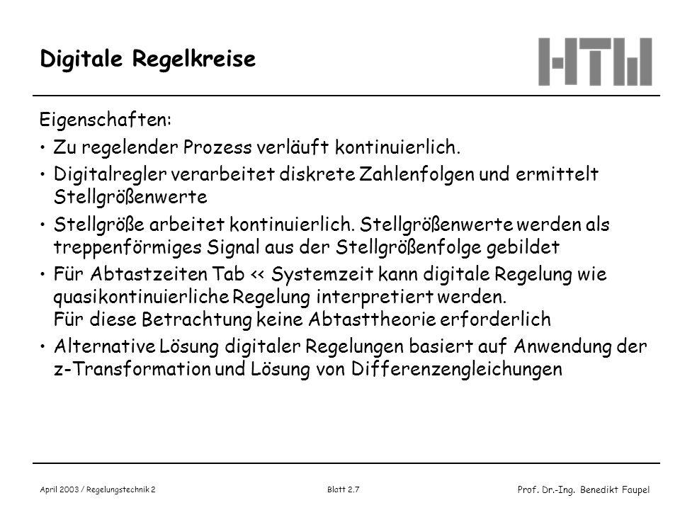 Prof. Dr.-Ing. Benedikt Faupel April 2003 / Regelungstechnik 2 Blatt 2.7 Digitale Regelkreise Eigenschaften: Zu regelender Prozess verläuft kontinuier