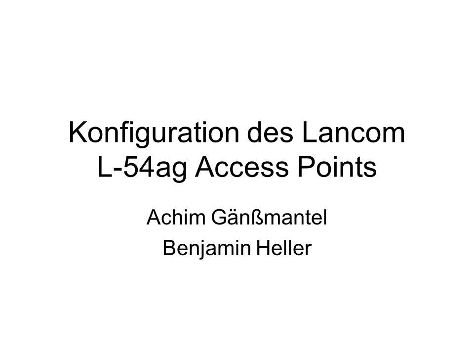 Konfiguration des Lancom L-54ag Access Points Achim Gänßmantel Benjamin Heller