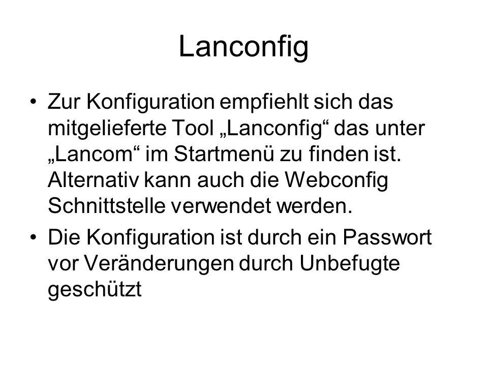 Lanconfig Zur Konfiguration empfiehlt sich das mitgelieferte Tool Lanconfig das unter Lancom im Startmenü zu finden ist.