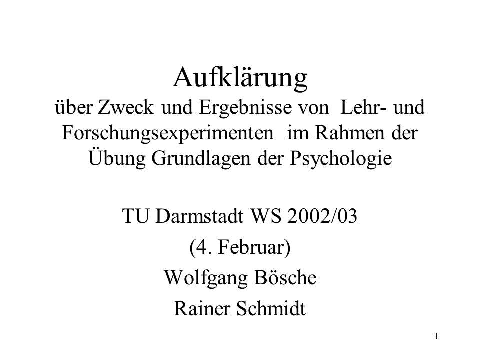 1 Aufklärung über Zweck und Ergebnisse von Lehr- und Forschungsexperimenten im Rahmen der Übung Grundlagen der Psychologie TU Darmstadt WS 2002/03 (4.