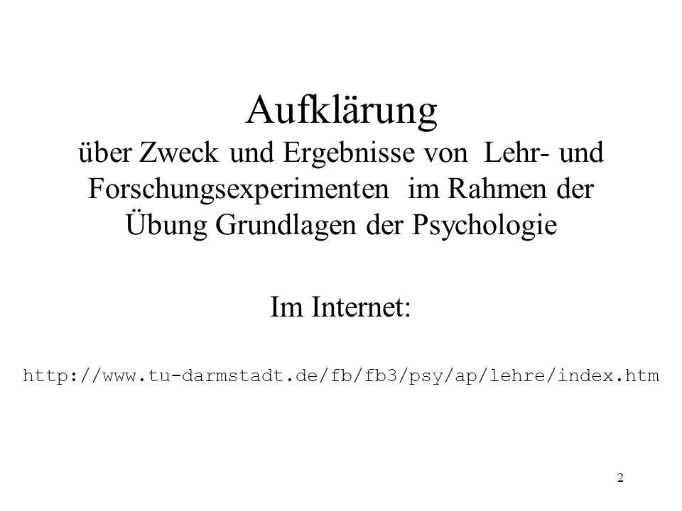 2 Aufklärung über Zweck und Ergebnisse von Lehr- und Forschungsexperimenten im Rahmen der Übung Grundlagen der Psychologie Im Internet: http://www.tu-