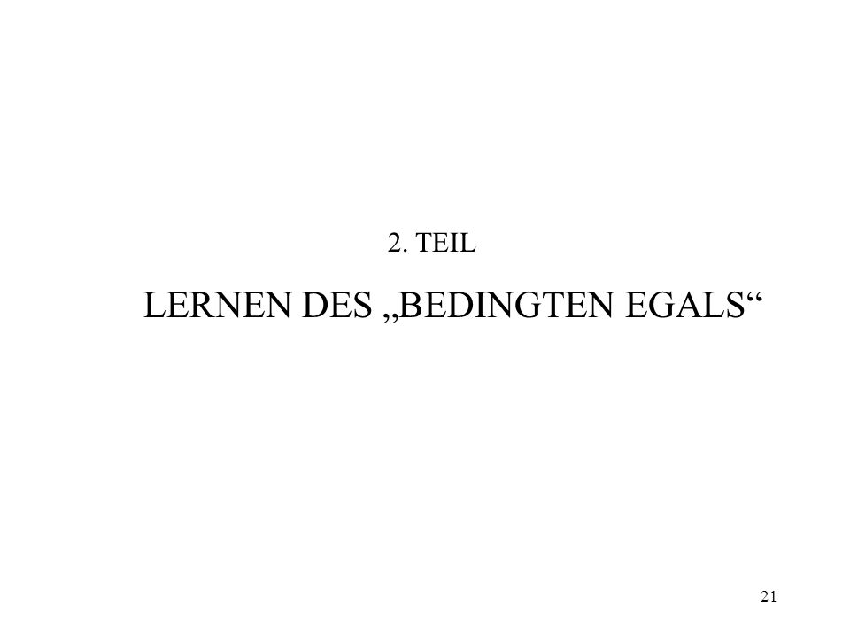 21 2. TEIL LERNEN DES BEDINGTEN EGALS