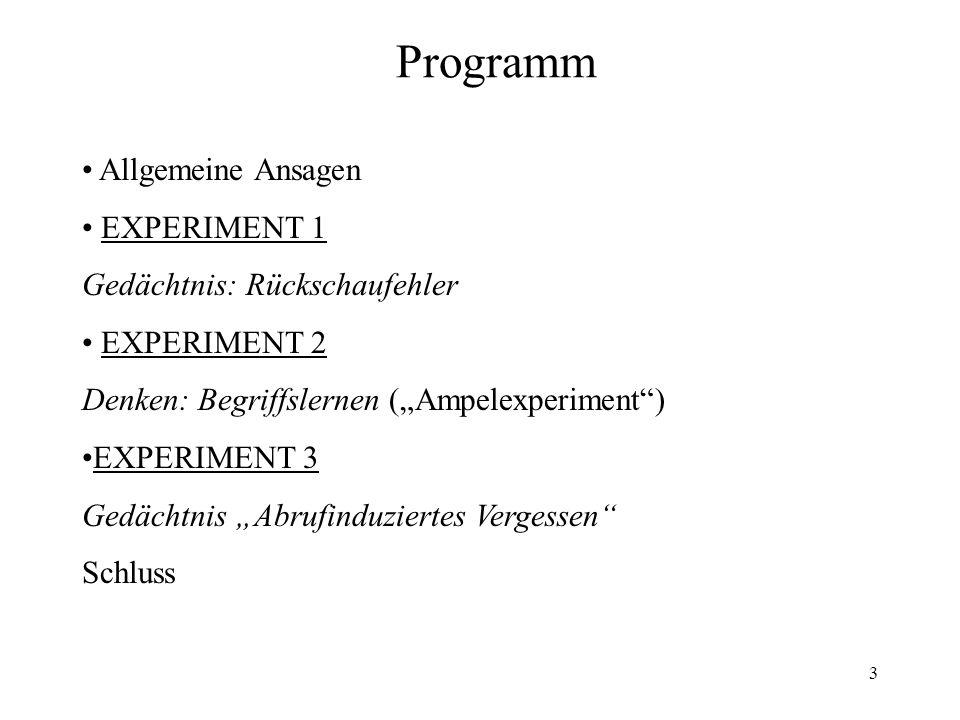 3 Programm Allgemeine Ansagen EXPERIMENT 1 Gedächtnis: Rückschaufehler EXPERIMENT 2 Denken: Begriffslernen (Ampelexperiment) EXPERIMENT 3 Gedächtnis A