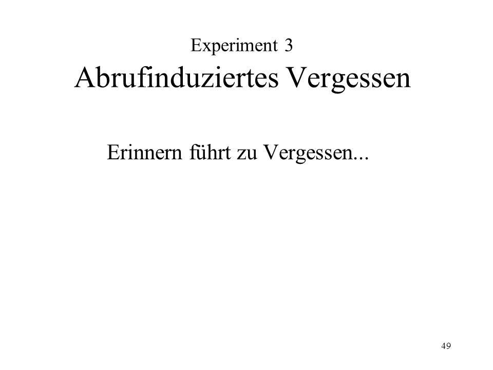 49 Experiment 3 Abrufinduziertes Vergessen Erinnern führt zu Vergessen...
