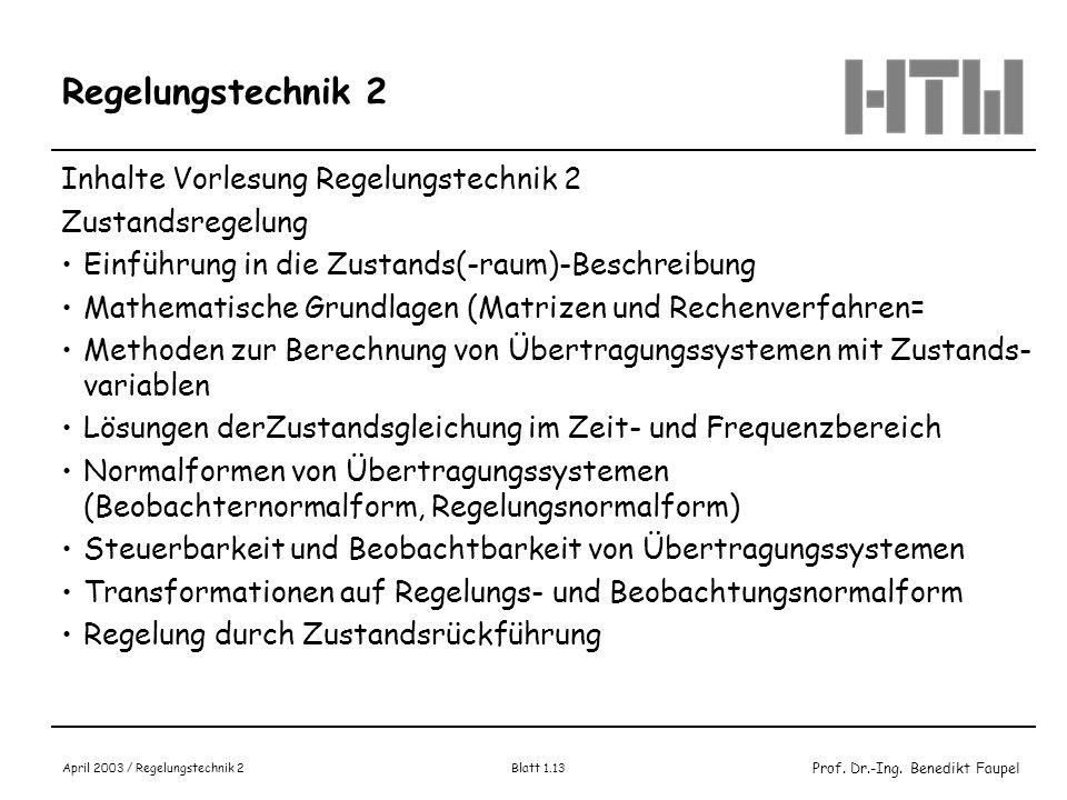 Prof. Dr.-Ing. Benedikt Faupel April 2003 / Regelungstechnik 2 Blatt 1.13 Regelungstechnik 2 Inhalte Vorlesung Regelungstechnik 2 Zustandsregelung Ein
