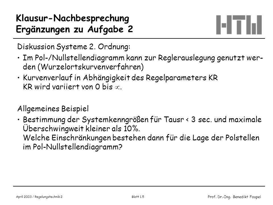 Prof. Dr.-Ing. Benedikt Faupel April 2003 / Regelungstechnik 2 Blatt 1.5 Klausur-Nachbesprechung Ergänzungen zu Aufgabe 2 Diskussion Systeme 2. Ordnun