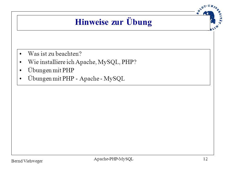 Bernd Viehweger Apache-PHP-MySQL12 Hinweise zur Übung Was ist zu beachten? Wie installiere ich Apache, MySQL, PHP? Übungen mit PHP Übungen mit PHP - A