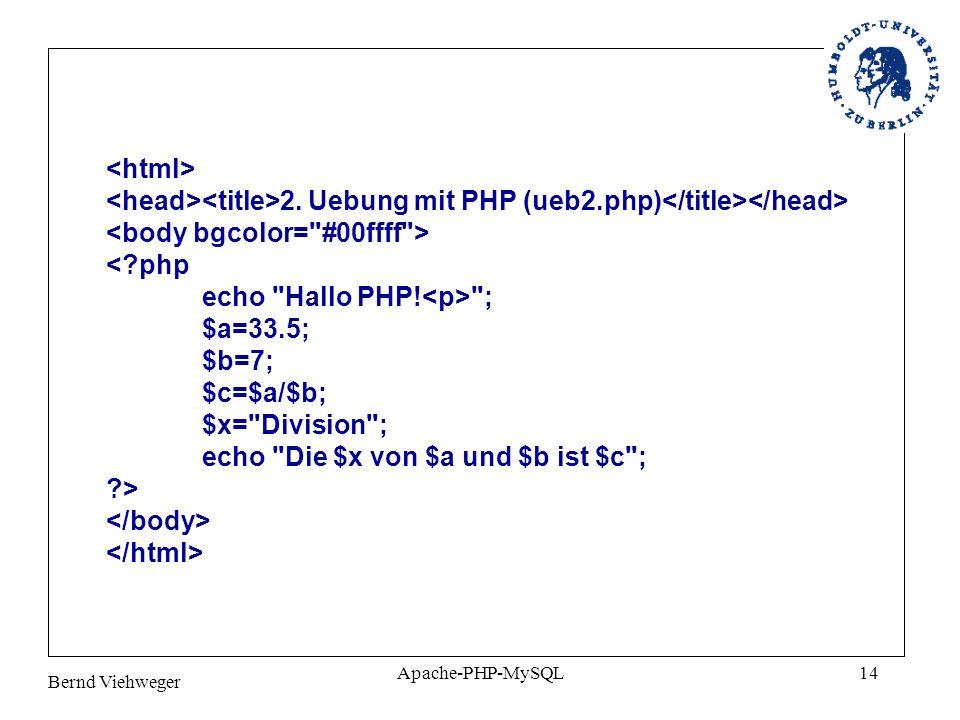 Bernd Viehweger Apache-PHP-MySQL14 2. Uebung mit PHP (ueb2.php) <?php echo