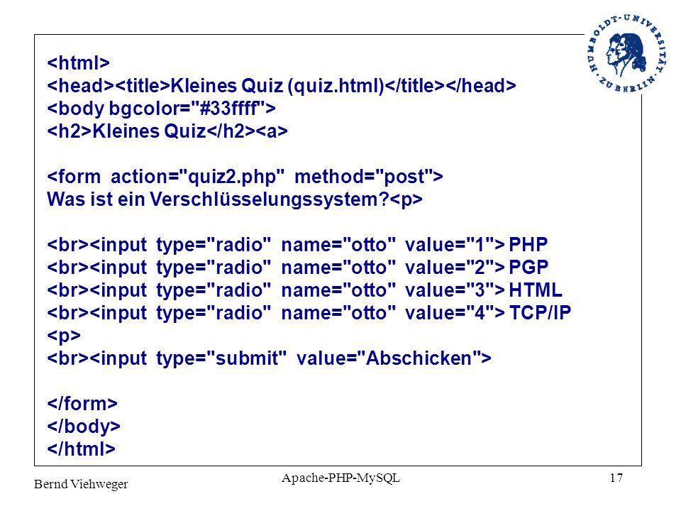 Bernd Viehweger Apache-PHP-MySQL17 Kleines Quiz (quiz.html) Kleines Quiz Was ist ein Verschlüsselungssystem? PHP PGP HTML TCP/IP