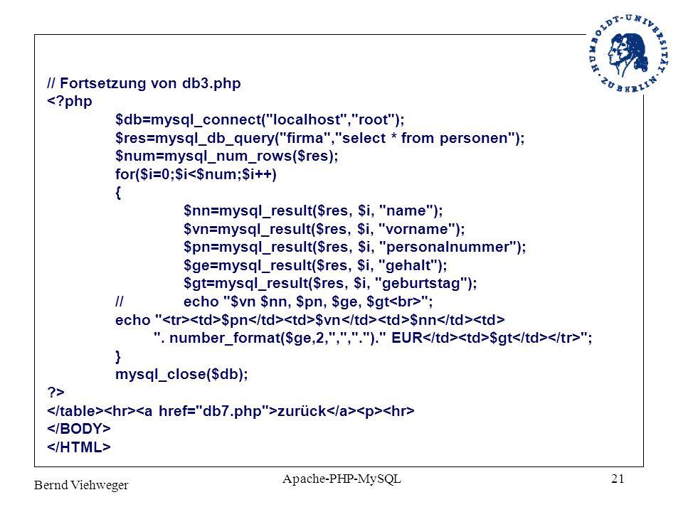Bernd Viehweger Apache-PHP-MySQL21 // Fortsetzung von db3.php <?php $db=mysql_connect(