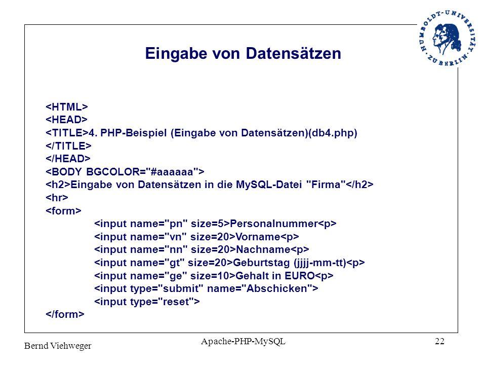 Bernd Viehweger Apache-PHP-MySQL22 4. PHP-Beispiel (Eingabe von Datensätzen)(db4.php) Eingabe von Datensätzen in die MySQL-Datei