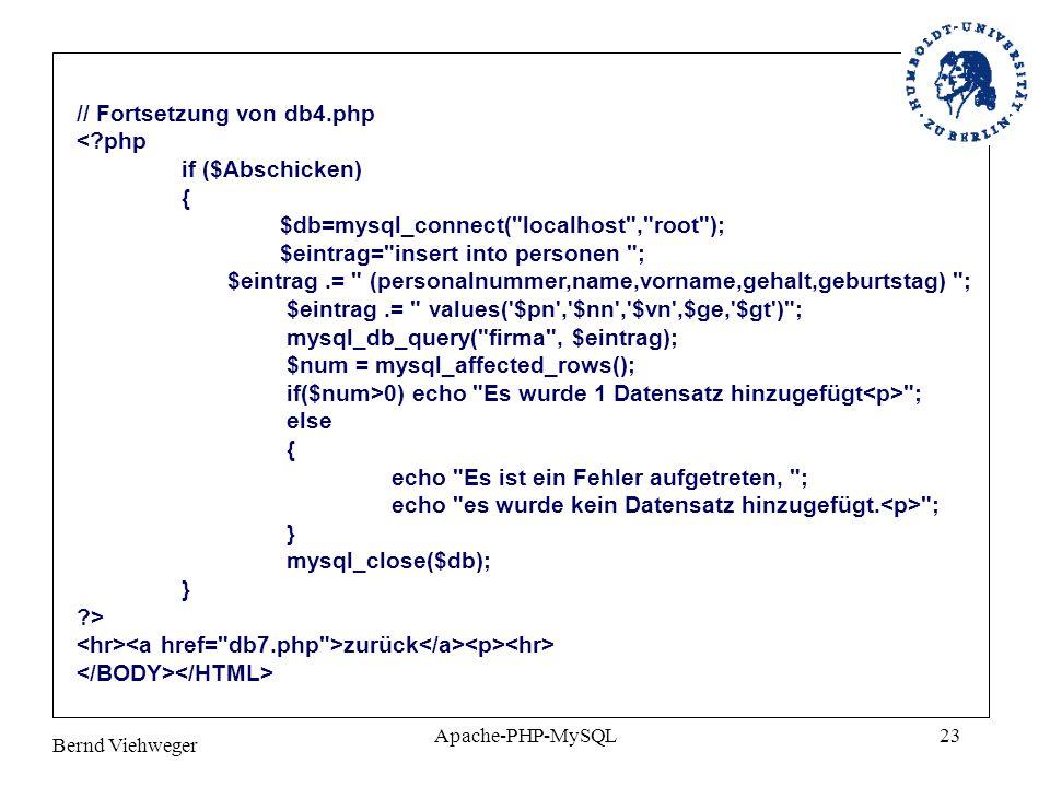 Bernd Viehweger Apache-PHP-MySQL23 // Fortsetzung von db4.php <?php if ($Abschicken) { $db=mysql_connect(