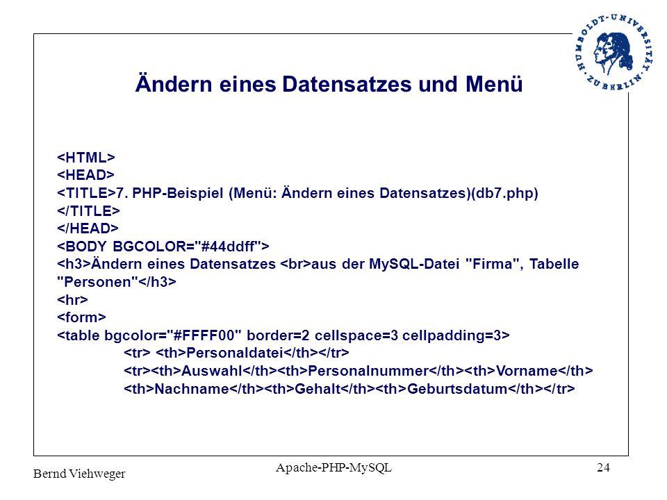 Bernd Viehweger Apache-PHP-MySQL24 7. PHP-Beispiel (Menü: Ändern eines Datensatzes)(db7.php) Ändern eines Datensatzes aus der MySQL-Datei