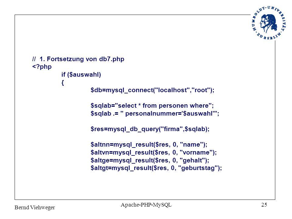 Bernd Viehweger Apache-PHP-MySQL25 // 1. Fortsetzung von db7.php <?php if ($auswahl) { $db=mysql_connect(