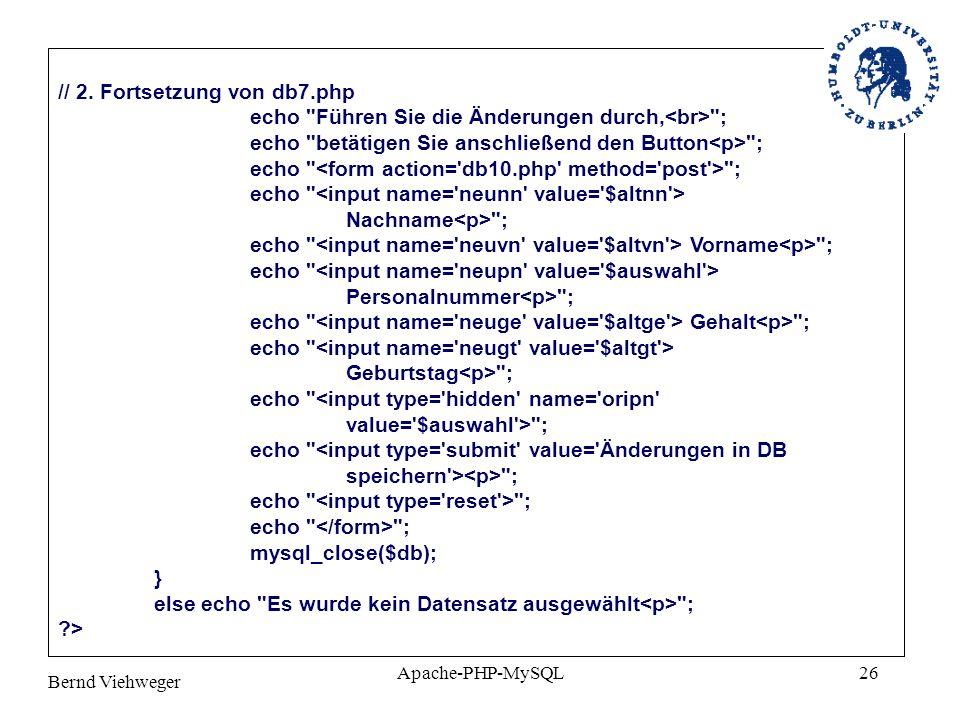 Bernd Viehweger Apache-PHP-MySQL26 // 2. Fortsetzung von db7.php echo