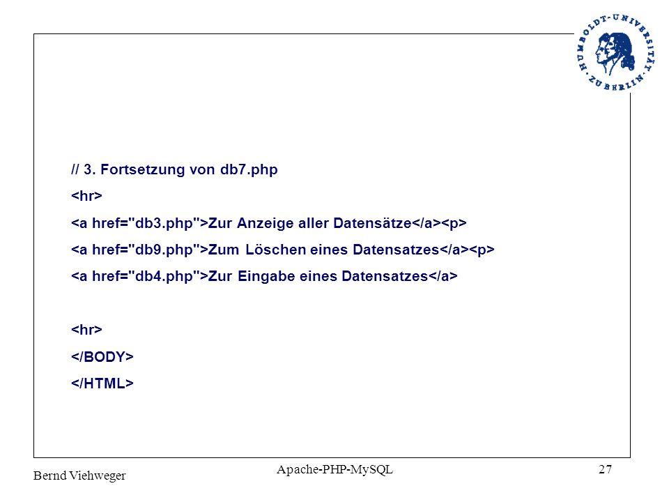 Bernd Viehweger Apache-PHP-MySQL27 // 3. Fortsetzung von db7.php Zur Anzeige aller Datensätze Zum Löschen eines Datensatzes Zur Eingabe eines Datensat