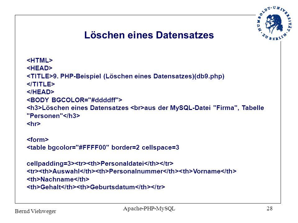 Bernd Viehweger Apache-PHP-MySQL28 9. PHP-Beispiel (Löschen eines Datensatzes)(db9.php) Löschen eines Datensatzes aus der MySQL-Datei