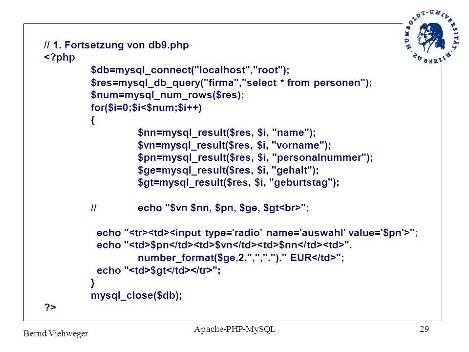 Bernd Viehweger Apache-PHP-MySQL29 // 1. Fortsetzung von db9.php <?php $db=mysql_connect(