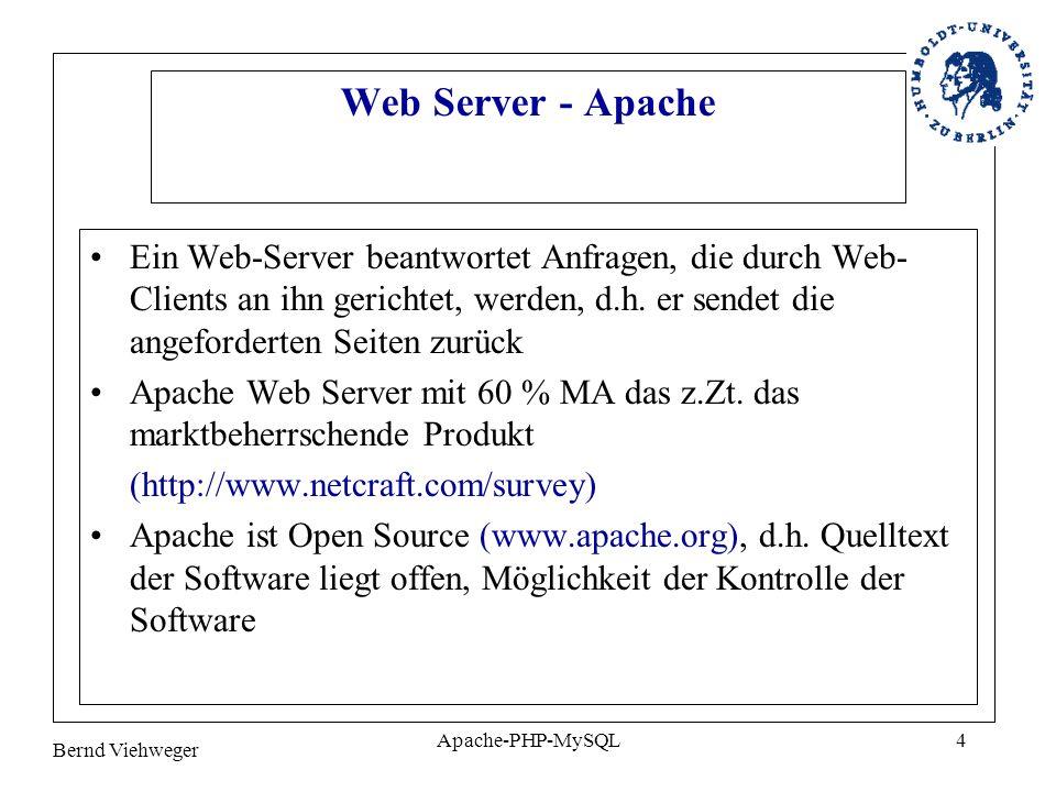 Bernd Viehweger Apache-PHP-MySQL5 Datenbank Server - MySQL MySQL ist ein relationales Datenbankmanagementsystem Einsatz vorrangig in kleinen und mittelgroßen Unternehmungen Kommunikation erfolgt über die Protokollfamilie TCP/IP Jedes Programm, welches TCP/IP und die SQL Syntax versteht kann mit MySQL kommunizieren (www.mysql.com)