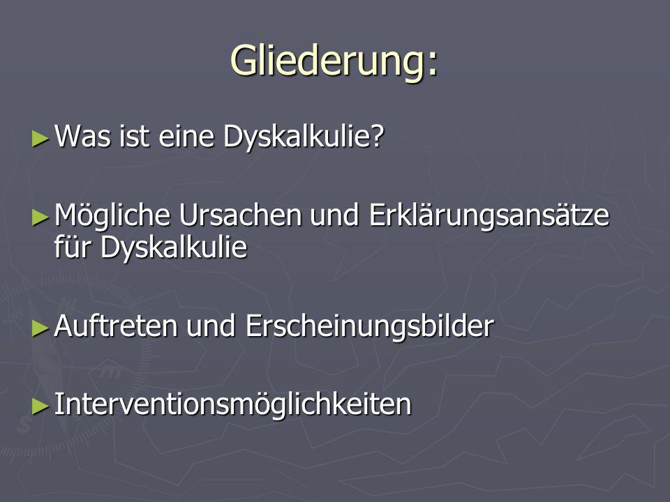 Gliederung: Was ist eine Dyskalkulie? Was ist eine Dyskalkulie? Mögliche Ursachen und Erklärungsansätze für Dyskalkulie Mögliche Ursachen und Erklärun