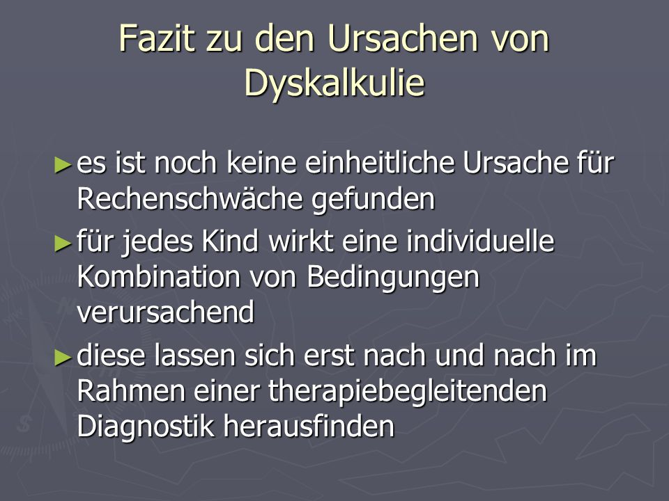Fazit zu den Ursachen von Dyskalkulie es ist noch keine einheitliche Ursache für Rechenschwäche gefunden es ist noch keine einheitliche Ursache für Re