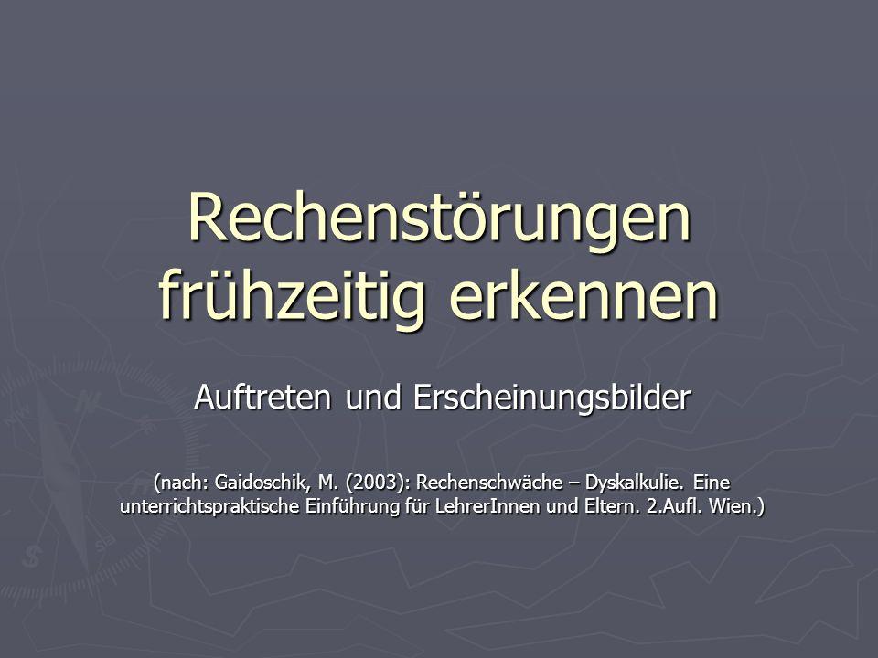 Rechenstörungen frühzeitig erkennen Auftreten und Erscheinungsbilder (nach: Gaidoschik, M. (2003): Rechenschwäche – Dyskalkulie. Eine unterrichtsprakt