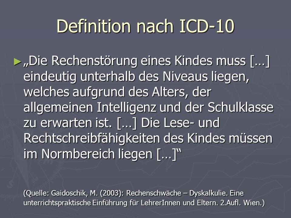 Definition nach ICD-10 Die Rechenstörung eines Kindes muss […] eindeutig unterhalb des Niveaus liegen, welches aufgrund des Alters, der allgemeinen In
