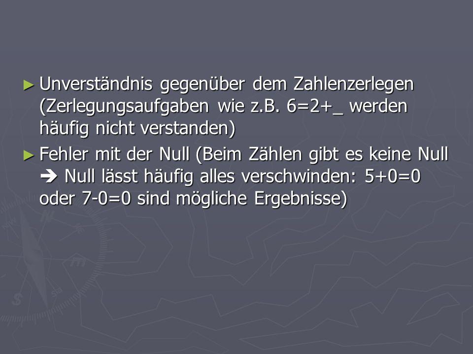 Unverständnis gegenüber dem Zahlenzerlegen (Zerlegungsaufgaben wie z.B. 6=2+_ werden häufig nicht verstanden) Unverständnis gegenüber dem Zahlenzerleg