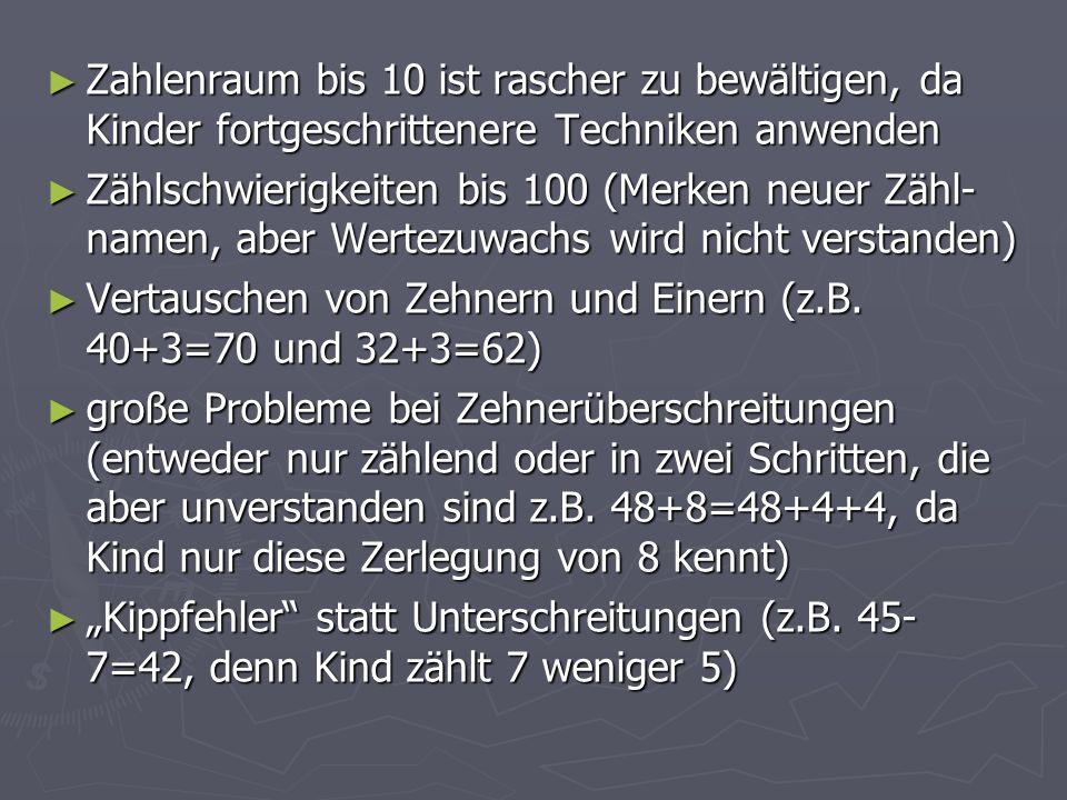 Zahlenraum bis 10 ist rascher zu bewältigen, da Kinder fortgeschrittenere Techniken anwenden Zahlenraum bis 10 ist rascher zu bewältigen, da Kinder fo