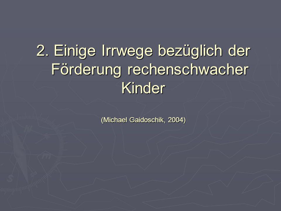 2. Einige Irrwege bezüglich der Förderung rechenschwacher Kinder (Michael Gaidoschik, 2004)