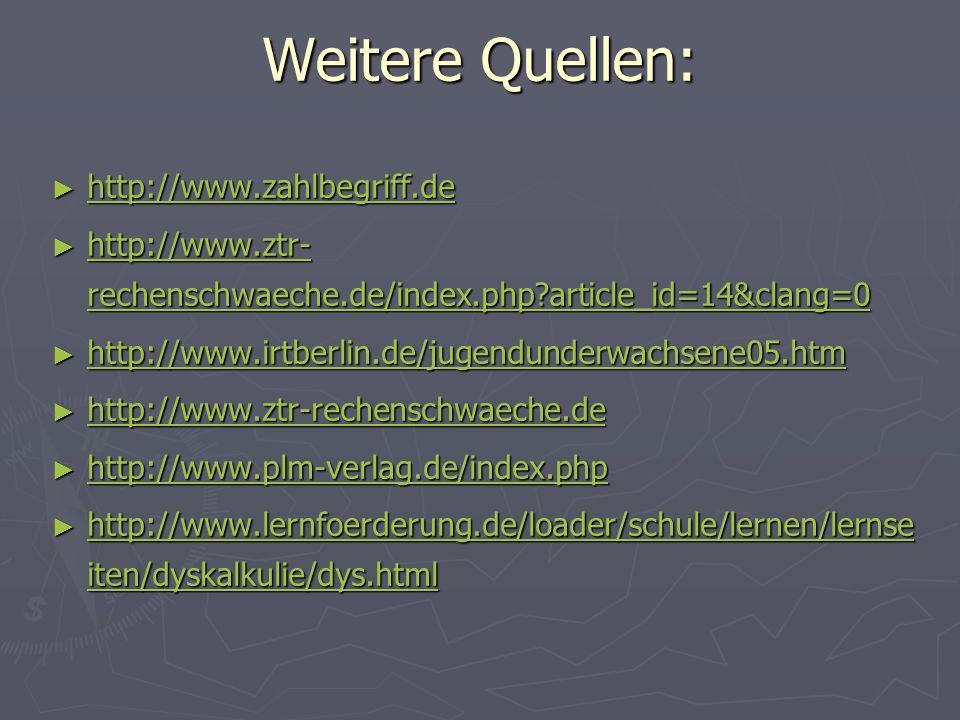 Weitere Quellen: http://www.zahlbegriff.de http://www.zahlbegriff.de http://www.zahlbegriff.de http://www.ztr- rechenschwaeche.de/index.php?article_id