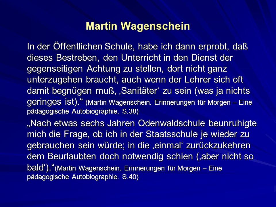 Martin Wagenschein In der Öffentlichen Schule, habe ich dann erprobt, daß dieses Bestreben, den Unterricht in den Dienst der gegenseitigen Achtung zu