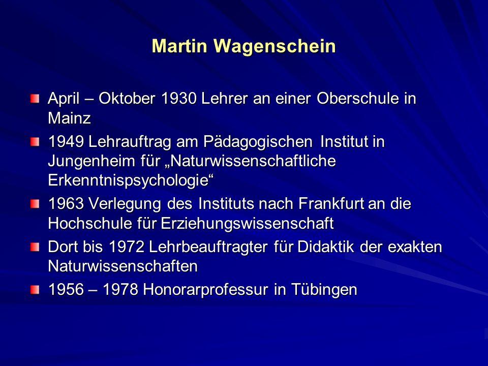 Martin Wagenschein April – Oktober 1930 Lehrer an einer Oberschule in Mainz 1949 Lehrauftrag am Pädagogischen Institut in Jungenheim für Naturwissensc
