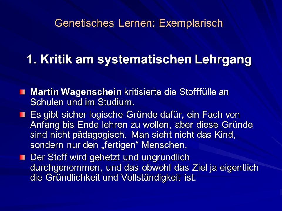 1. Kritik am systematischen Lehrgang Martin Wagenschein kritisierte die Stofffülle an Schulen und im Studium. Es gibt sicher logische Gründe dafür, ei