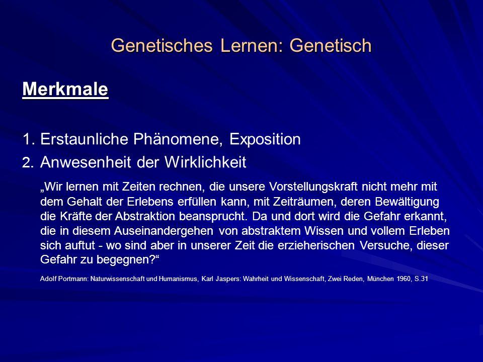 Genetisches Lernen: Genetisch Merkmale 1.Erstaunliche Phänomene, Exposition 2. Anwesenheit der Wirklichkeit Wir lernen mit Zeiten rechnen, die unsere