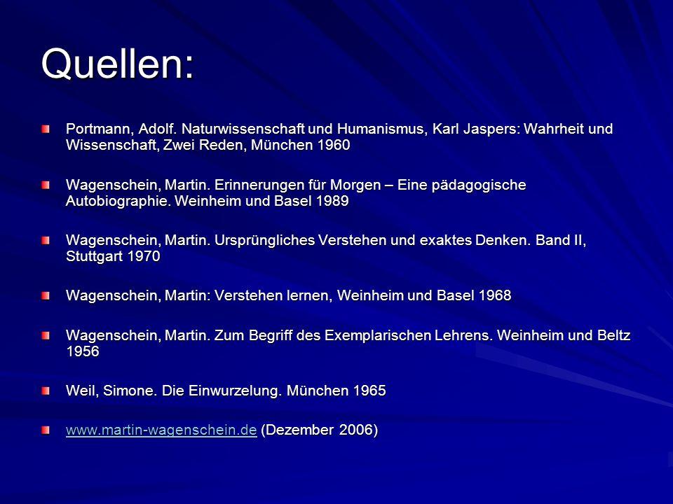 Quellen: Portmann, Adolf. Naturwissenschaft und Humanismus, Karl Jaspers: Wahrheit und Wissenschaft, Zwei Reden, München 1960 Wagenschein, Martin. Eri