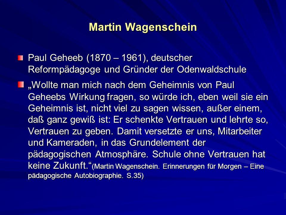 Martin Wagenschein Kameraden, Bezeichnung der Kinder die dort zur Schule gingen als bewusste Abgrenzung des Wortes Schüler in den staatlichen Schulen Austausch, nicht Belehrung, wurde mir in der Odenwaldschule die unverrückbare Basis des Unterrichts.