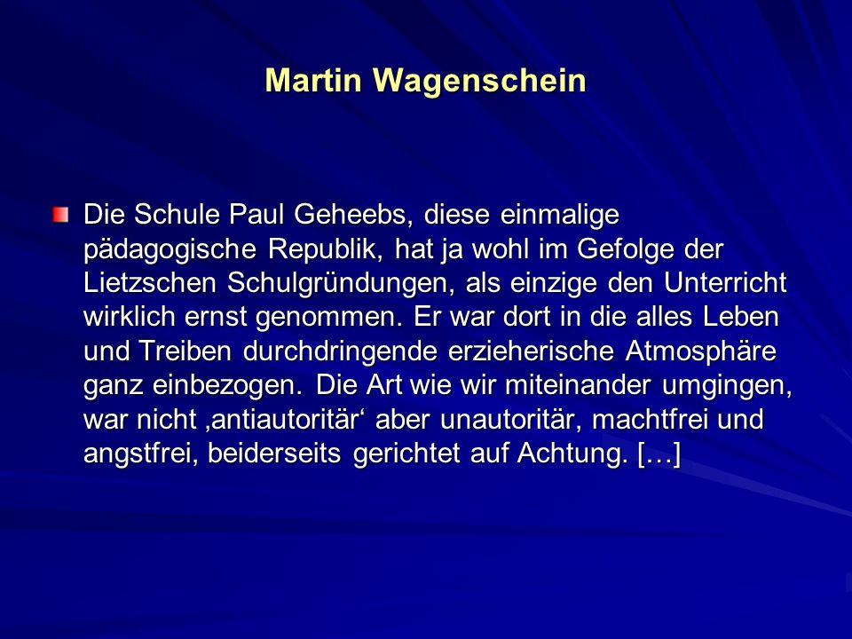 Martin Wagenschein Die Schule Paul Geheebs, diese einmalige pädagogische Republik, hat ja wohl im Gefolge der Lietzschen Schulgründungen, als einzige