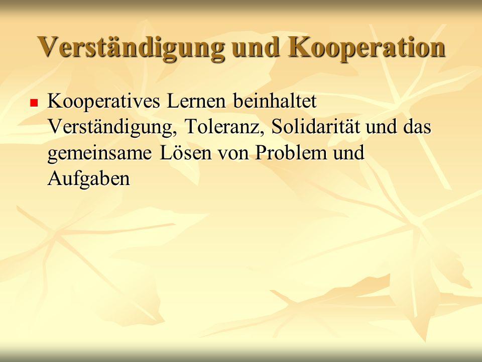 Kooperatives Lernen beinhaltet Verständigung, Toleranz, Solidarität und das gemeinsame Lösen von Problem und Aufgaben Kooperatives Lernen beinhaltet V